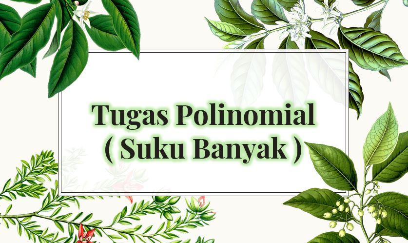 tugas polinomial suku banyak PAT Polinomial