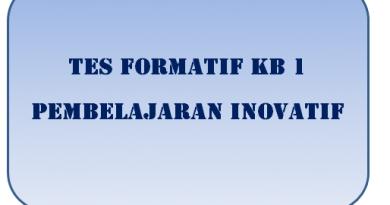tes formatif kb 1 pembelajaran inovatif