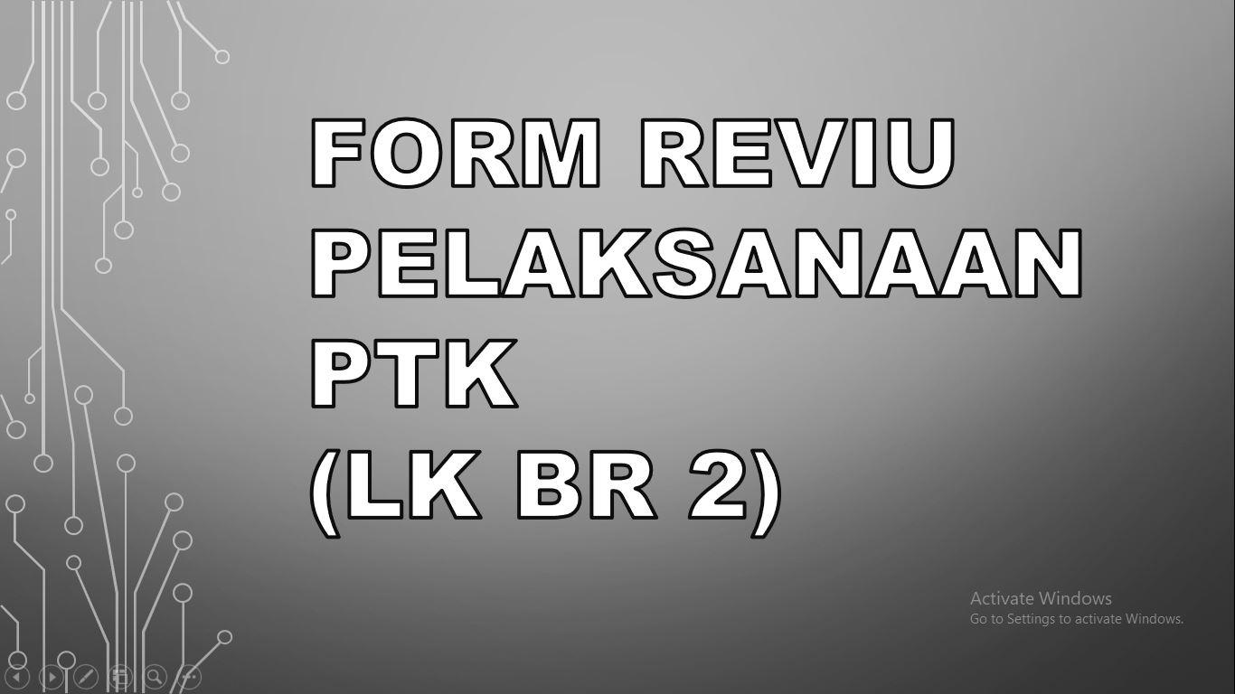 form reviu pelaksanaan PTK LK BR 2