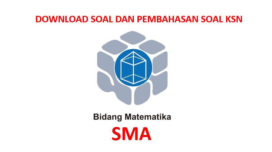 Download Soal dan Pembahasan KSN Matematika SMA